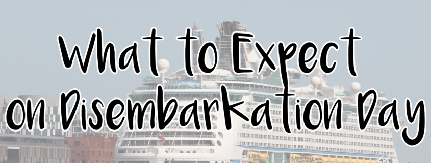 What to Expect on Disembarkation Day